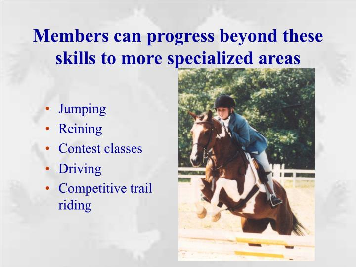 Members can progress beyond these skills to more specialized areas