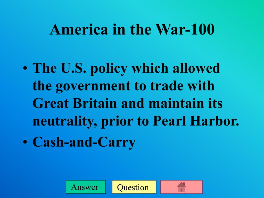 The U.S. policy which allowed the government to trade with Great Britain and maintain its neutrality, prior to Pearl Harbor.