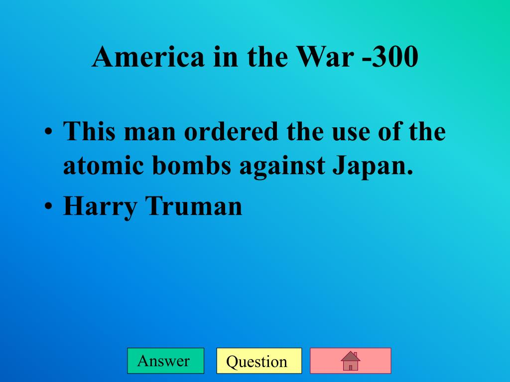 This man ordered the use of the atomic bombs against Japan.