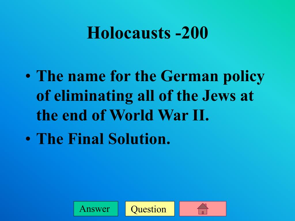 The name for the German policy of eliminating all of the Jews at the end of World War II.