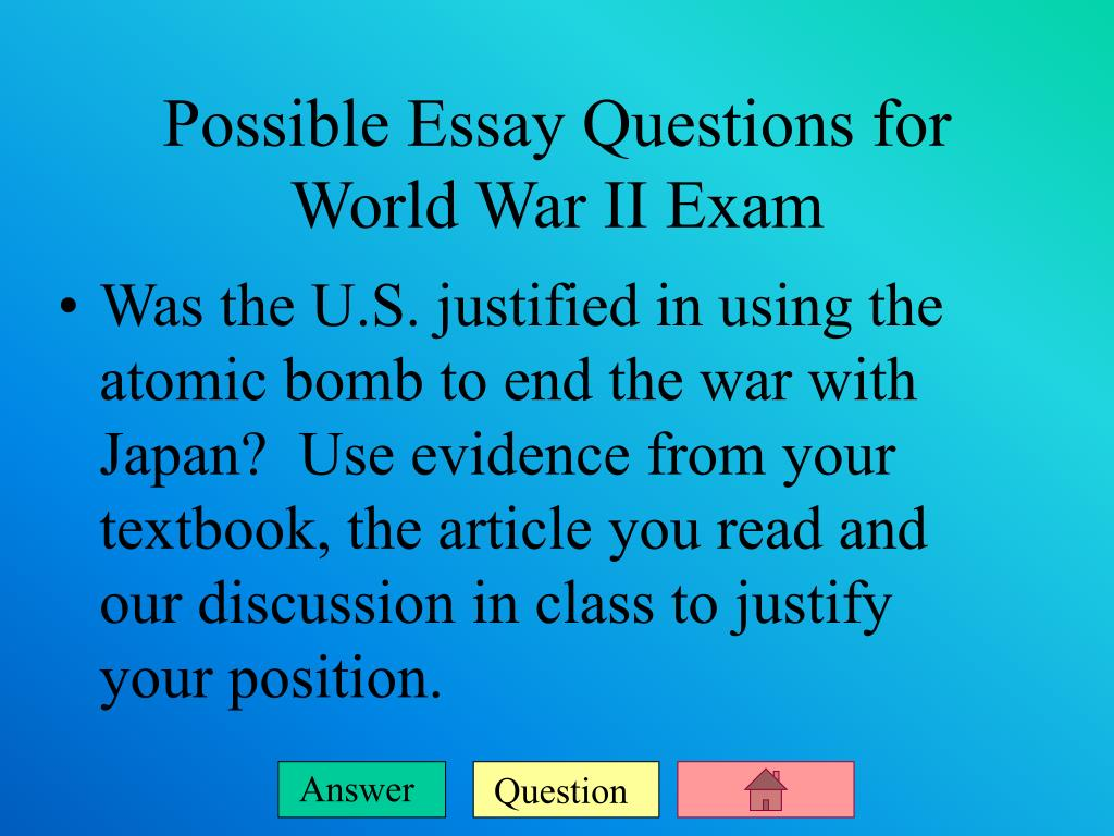 Was the U.S. justified in using the atomic bomb to end the war with Japan?  Use evidence from your textbook, the article you read and our discussion in class to justify your position.