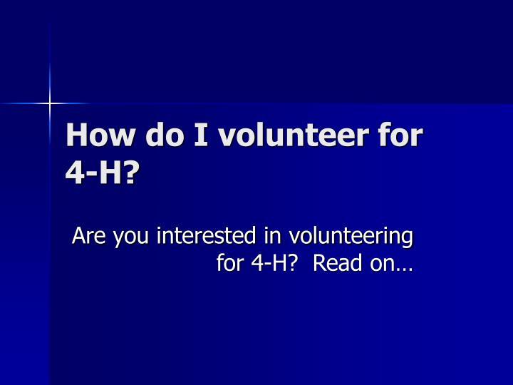 How do I volunteer for 4-H?