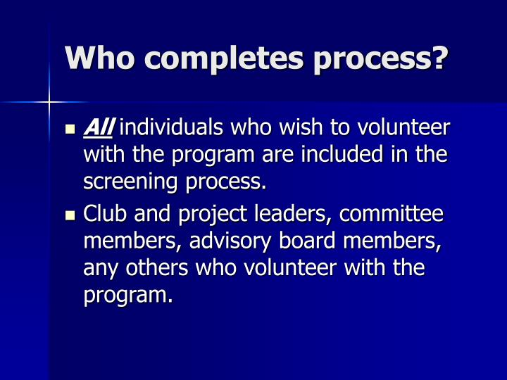 Who completes process?
