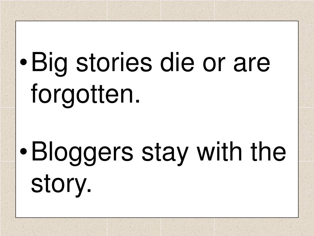 Big stories die or are forgotten.