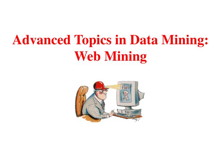 Advanced topics in data mining web mining