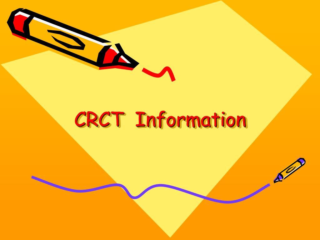 CRCT  Information