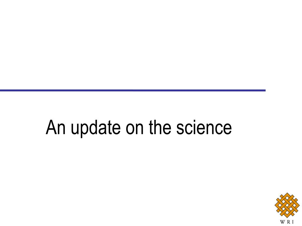 An update on the science