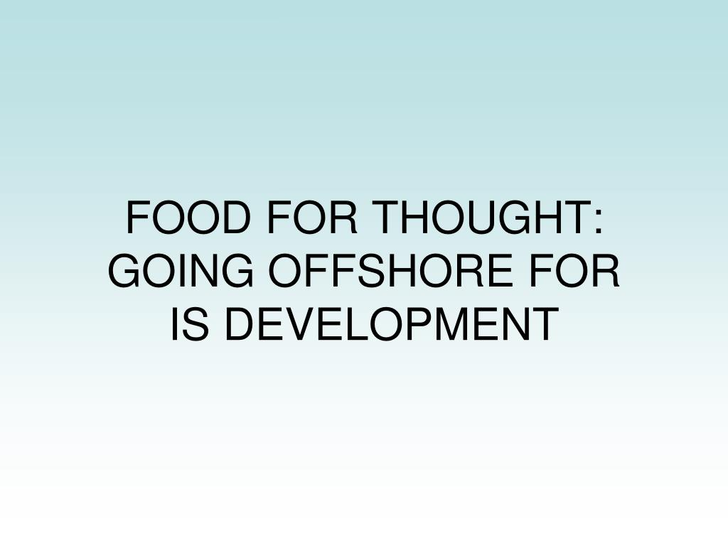 FOOD FOR THOUGHT:  GOING OFFSHORE FOR