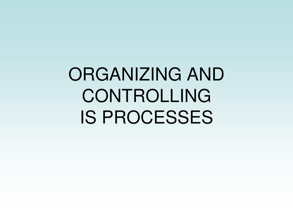 ORGANIZING AND CONTROLLING