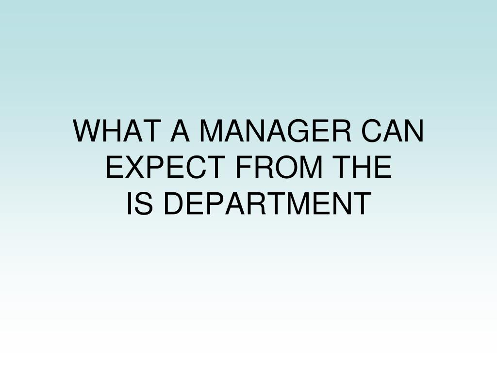 WHAT A MANAGER CAN EXPECT FROM THE