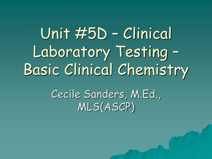 Unit 5d clinical laboratory testing basic clinical chemistry l.jpg