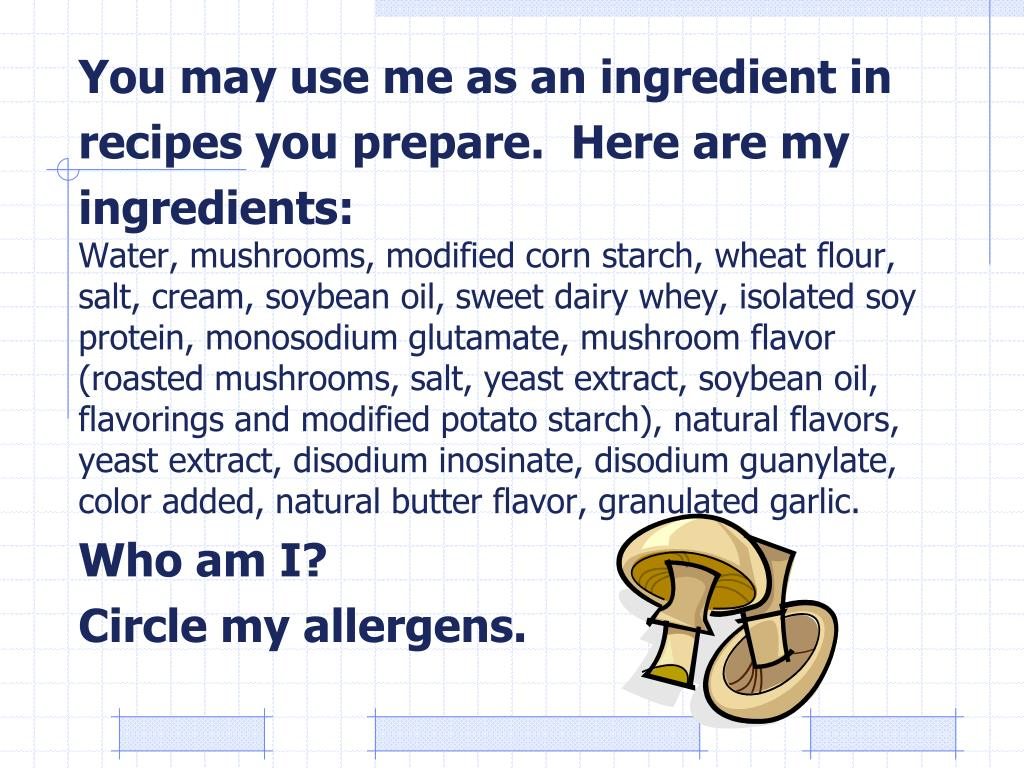 You may use me as an ingredient in