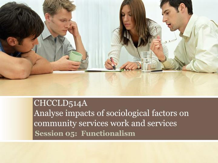 Chccld514a analyse impacts of sociological factors on community services work and services