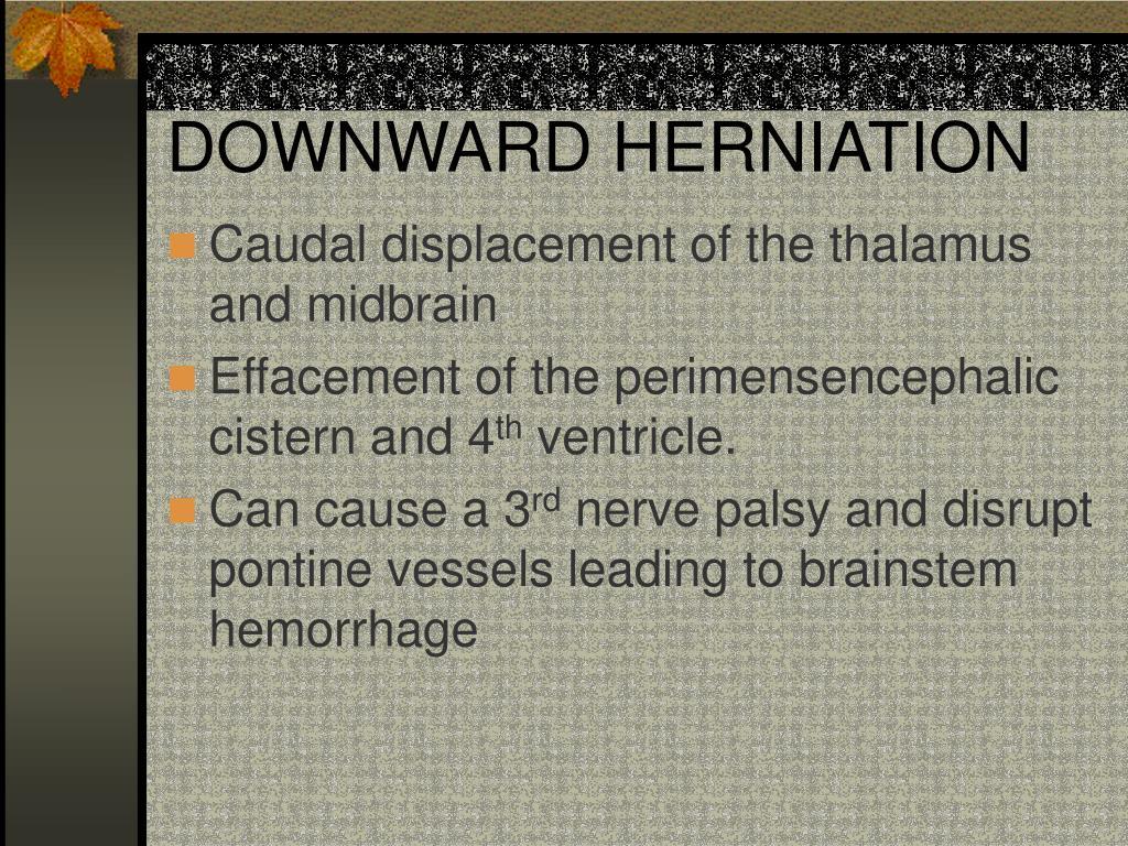 DOWNWARD HERNIATION
