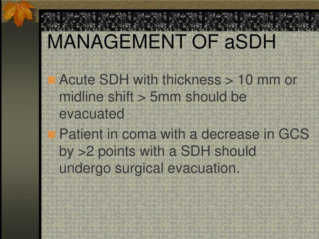 MANAGEMENT OF aSDH