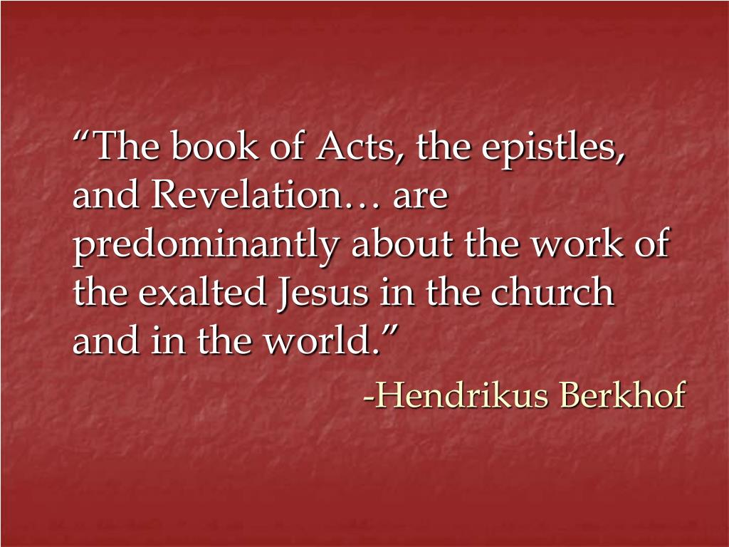 """The book of Acts, the epistles, and Revelation… are predominantly about the work of the exalted Jesus in the church and in the world."""