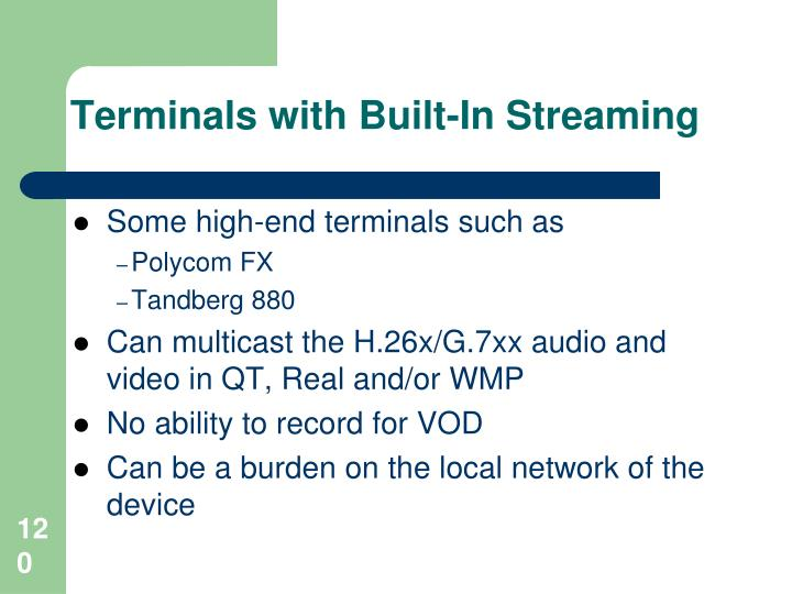 Terminals with Built-In Streaming
