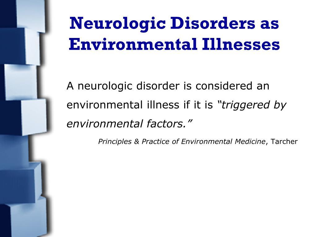 Neurologic Disorders as Environmental Illnesses