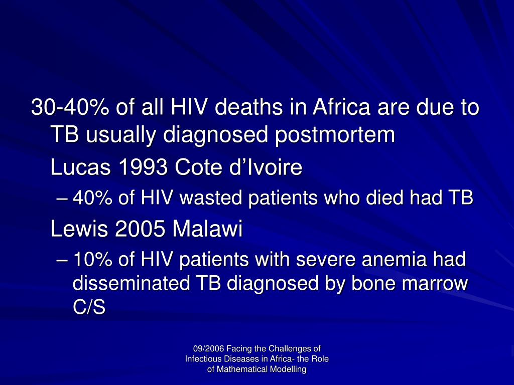 30-40% of all HIV deaths in Africa are due to TB usually diagnosed postmortem