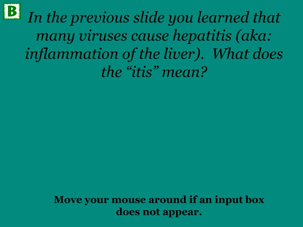 """In the previous slide you learned that many viruses cause hepatitis (aka: inflammation of the liver).  What does the """"itis"""" mean?"""