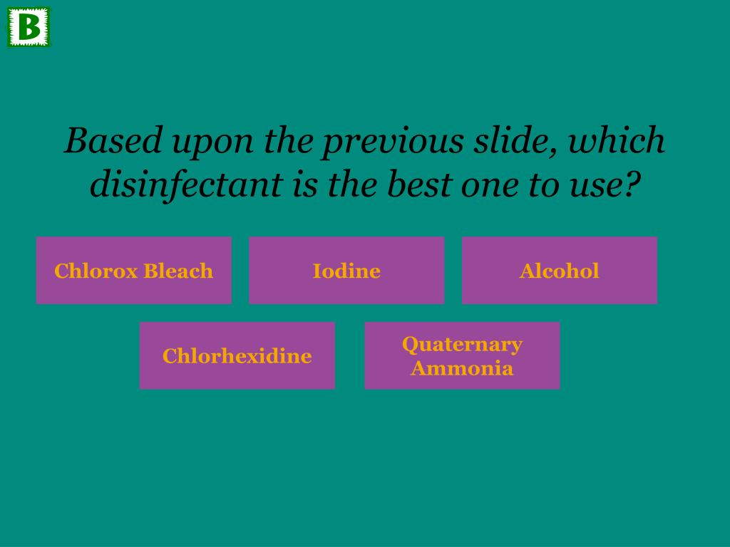 Based upon the previous slide, which disinfectant is the best one to use?