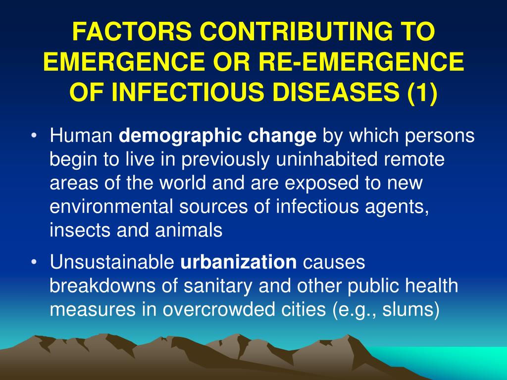 FACTORS CONTRIBUTING TO EMERGENCE OR RE-EMERGENCE OF INFECTIOUS DISEASES (1)