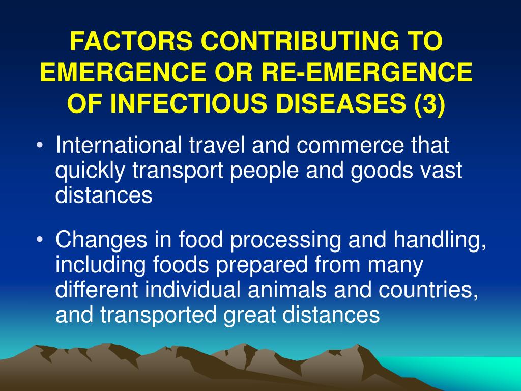 FACTORS CONTRIBUTING TO EMERGENCE OR RE-EMERGENCE OF INFECTIOUS DISEASES (3)