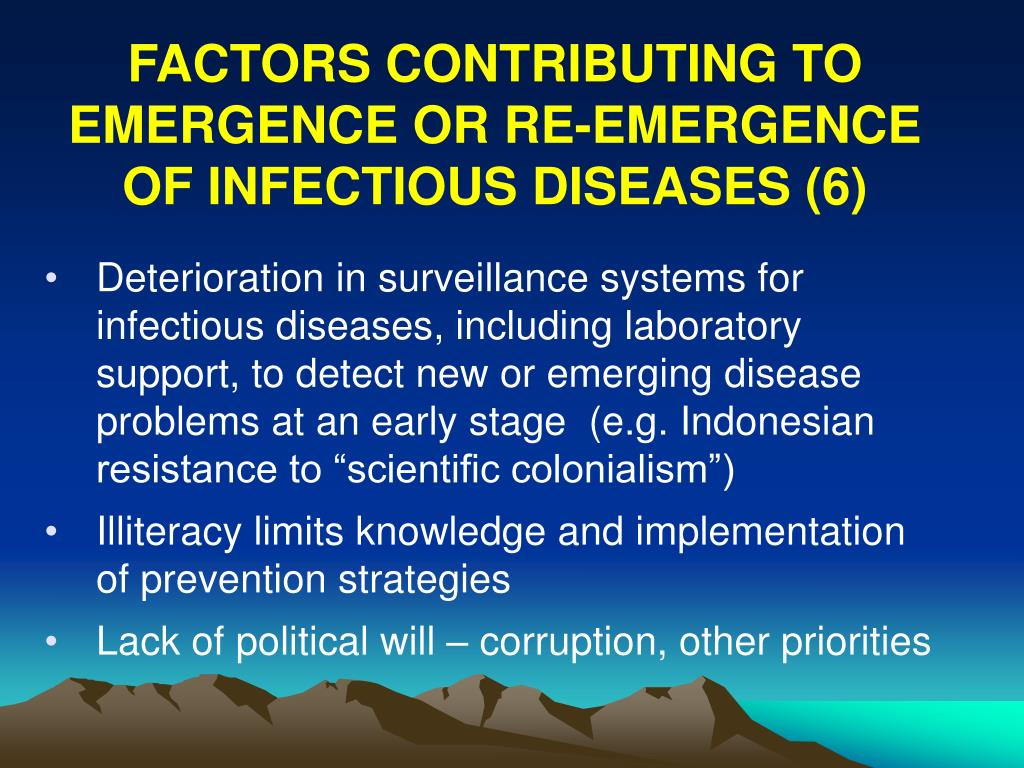 FACTORS CONTRIBUTING TO EMERGENCE OR RE-EMERGENCE OF INFECTIOUS DISEASES (6)