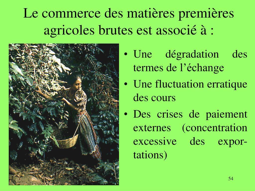 Le commerce des matières premières agricoles brutes est associé à :