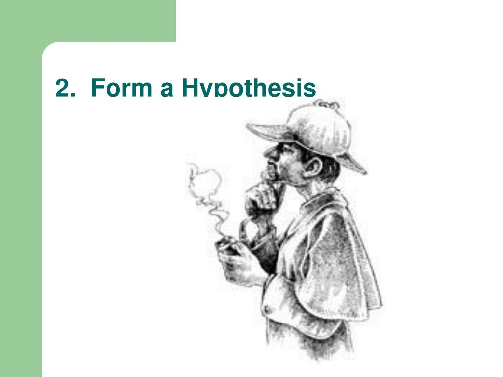 2.  Form a Hypothesis