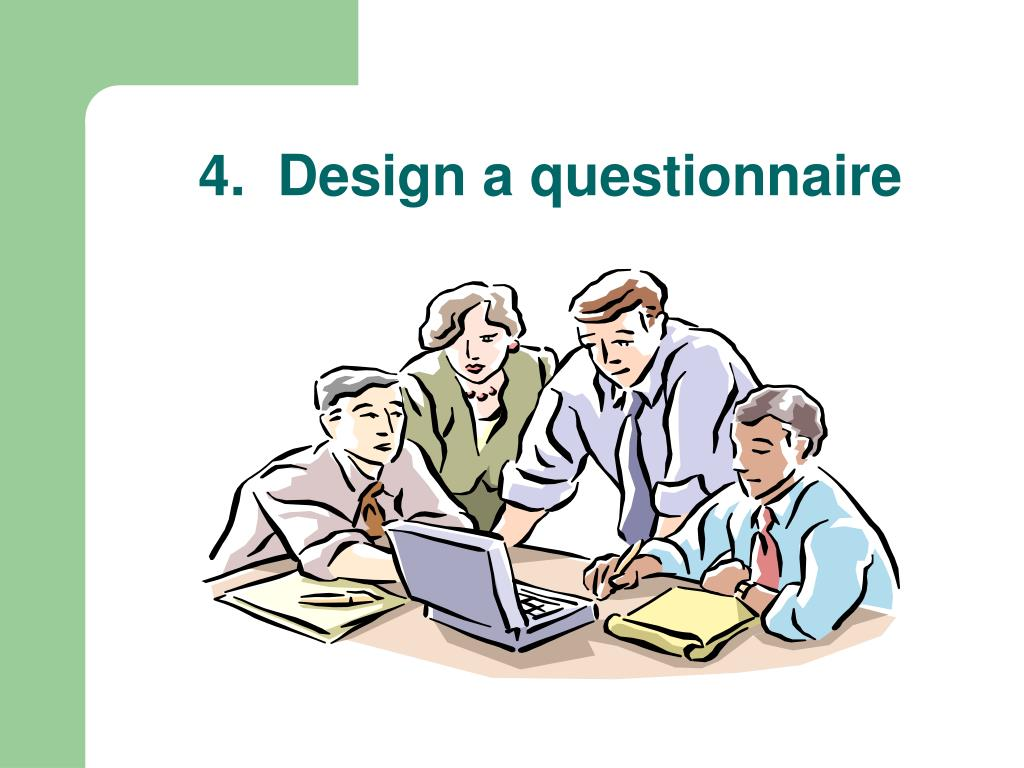 4.  Design a questionnaire