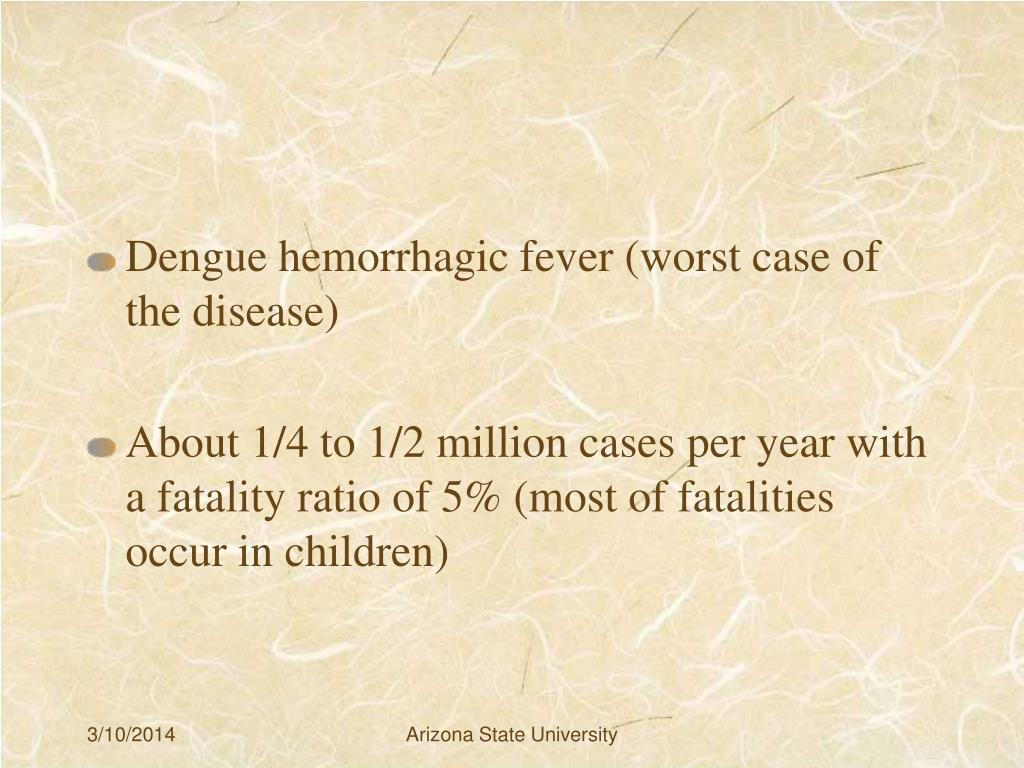 Dengue hemorrhagic fever (worst case of the disease)