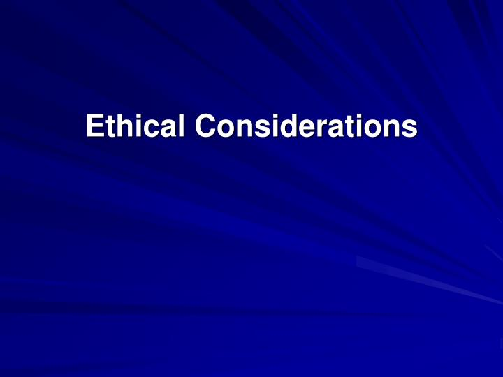 Ethical considerations l.jpg