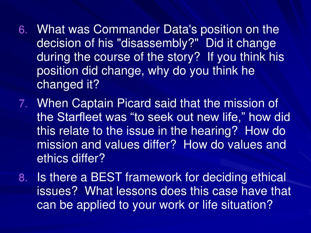 "What was Commander Data's position on the decision of his ""disassembly?""  Did it change during the course of the story?  If you think his position did change, why do you think he changed it?"