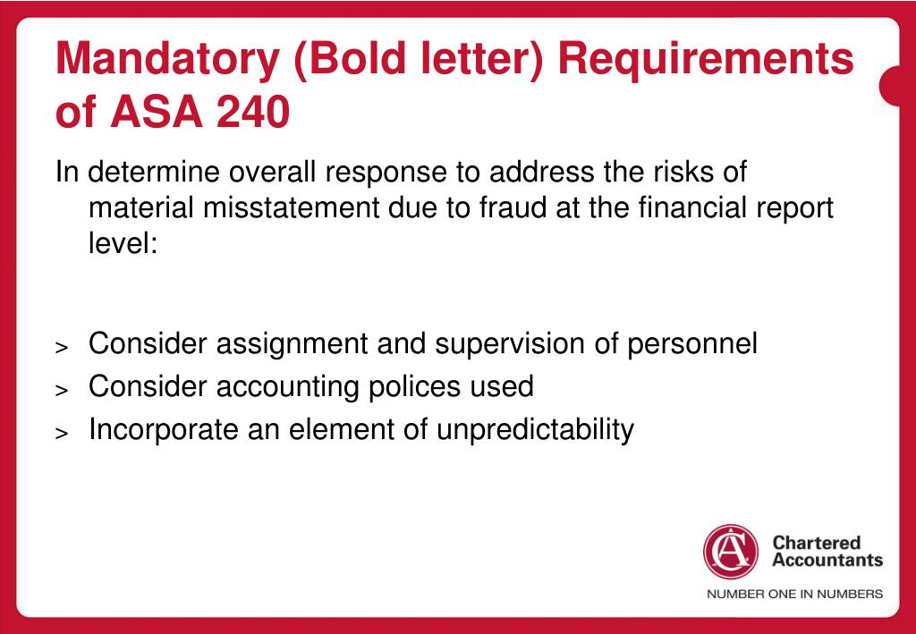 Mandatory (Bold letter) Requirements of ASA 240