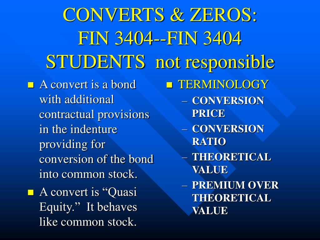 A convert is a bond with additional contractual provisions in the indenture providing for conversion of the bond into common stock.