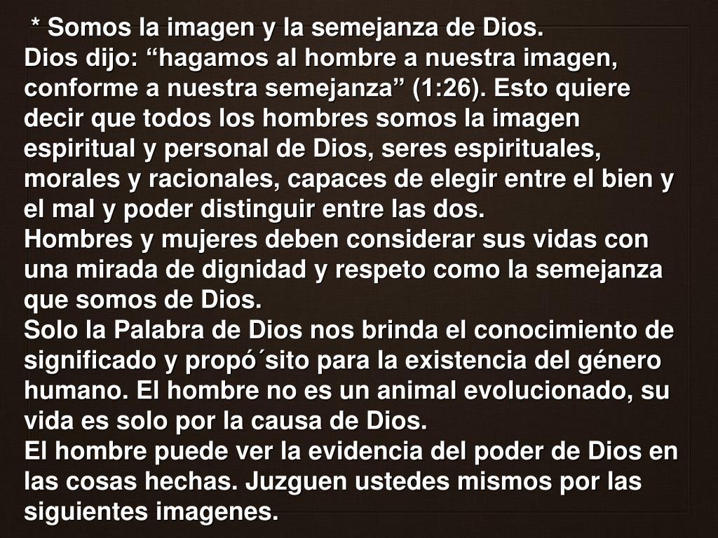 * Somos la imagen y la semejanza de Dios.