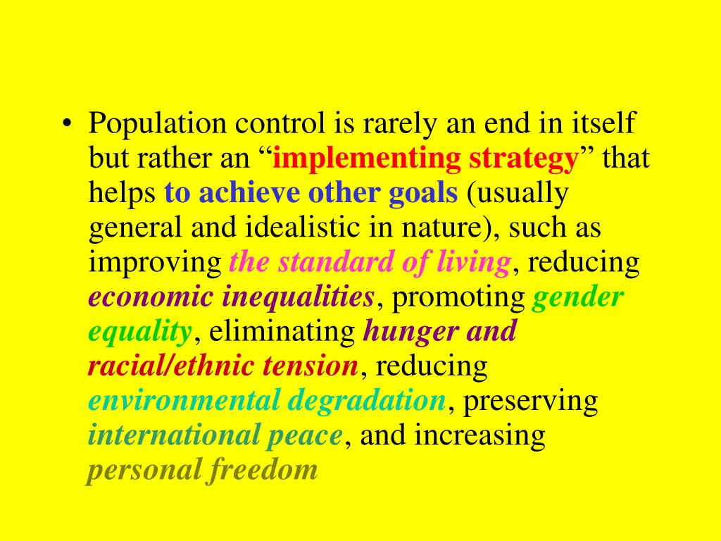 Population control is rarely an end in itself but rather an ""