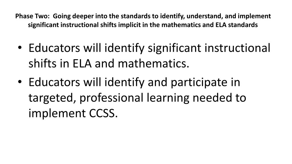 Phase Two:  Going deeper into the standards to identify, understand, and implement significant instructional shifts implicit in the mathematics and ELA standards