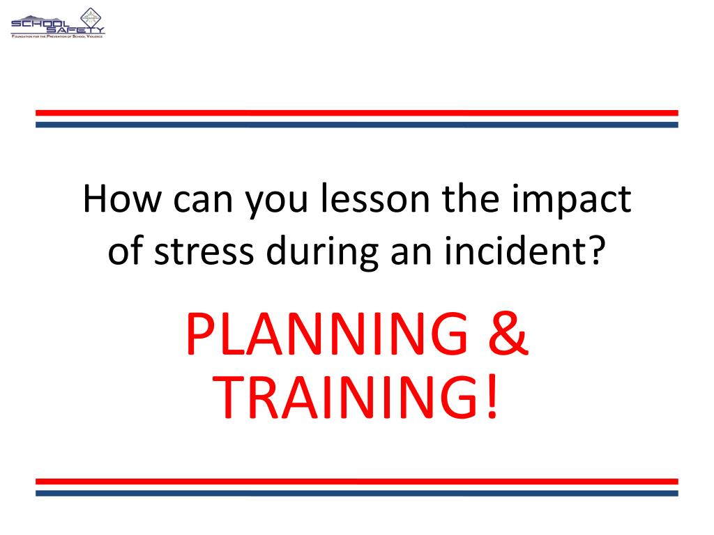 How can you lesson the impact of stress during an incident?