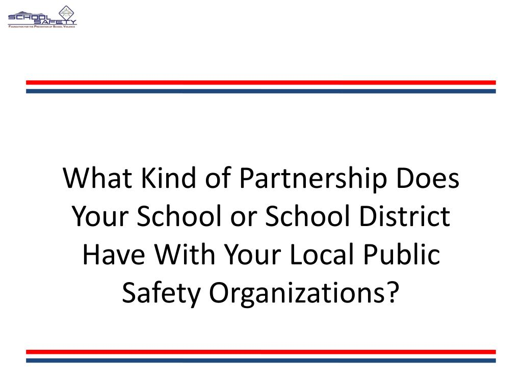 What Kind of Partnership Does Your School or School District Have With Your Local Public Safety Organizations?