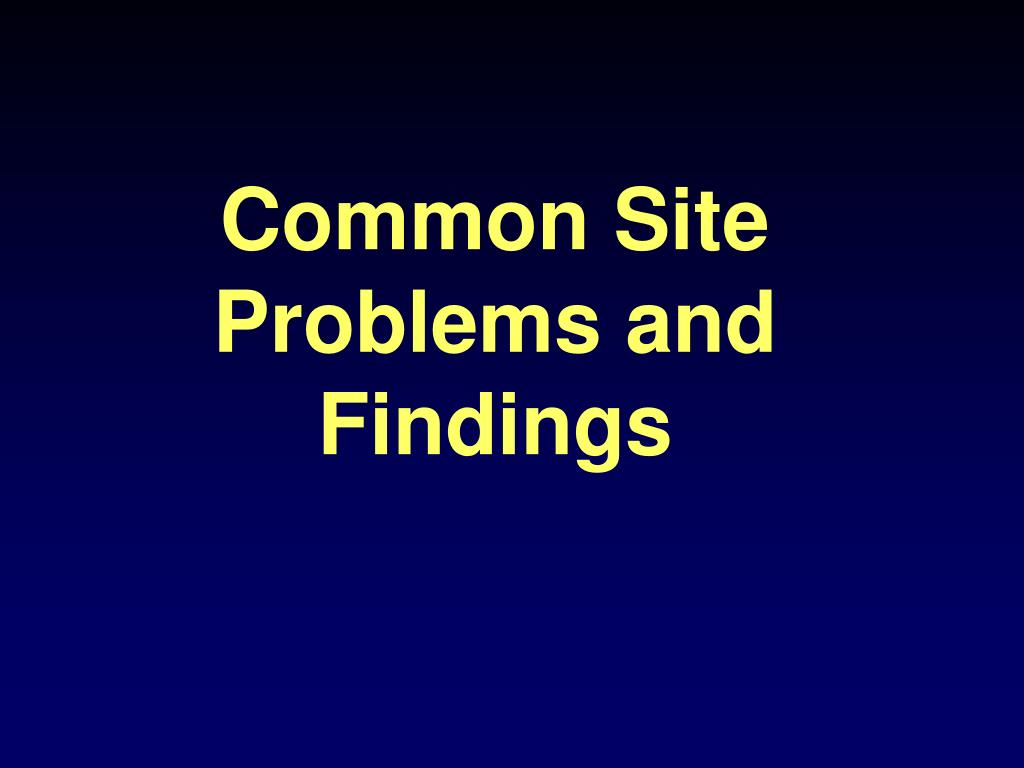 Common Site Problems and Findings