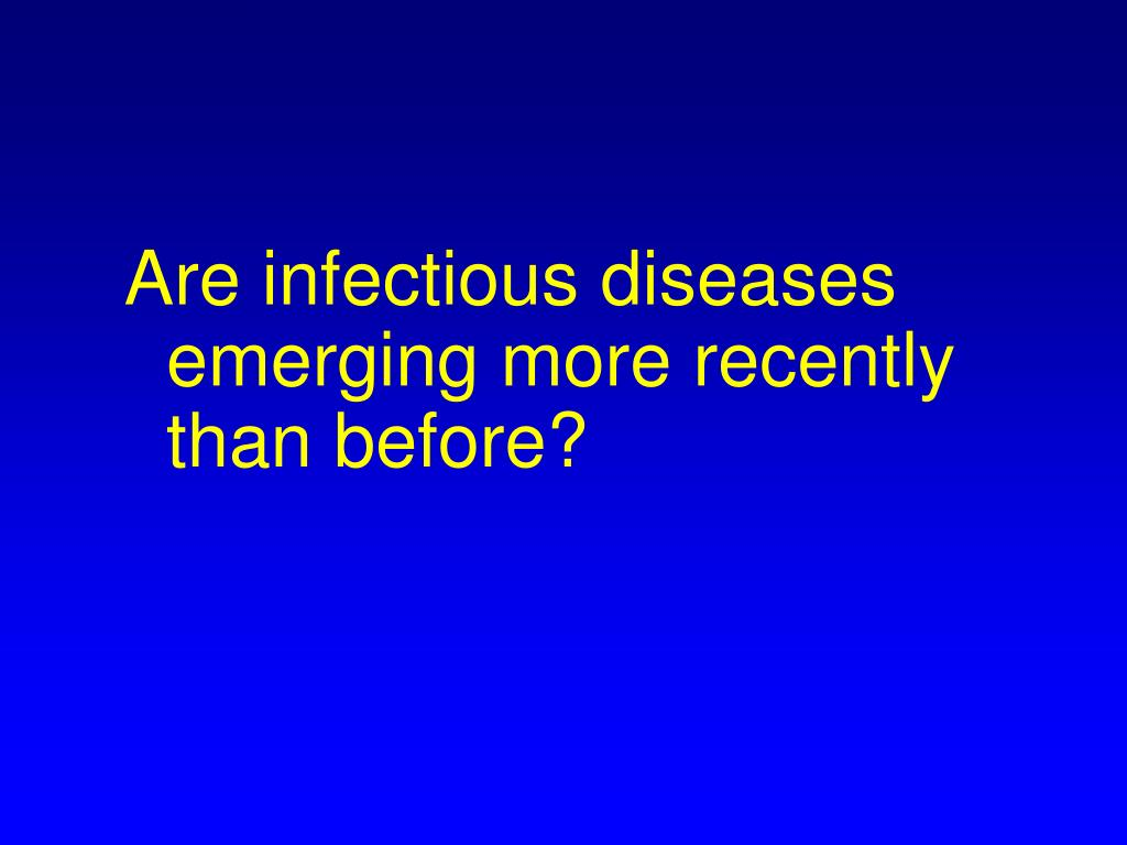 Are infectious diseases emerging more recently than before?