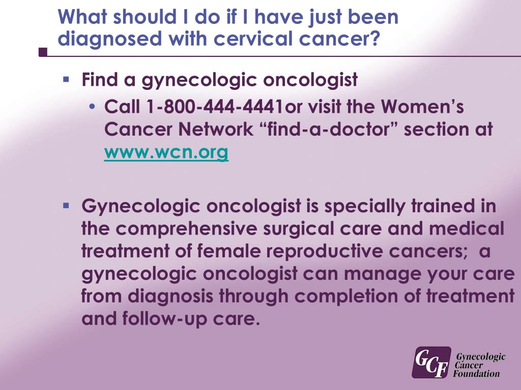 What should I do if I have just been diagnosed with cervical cancer?