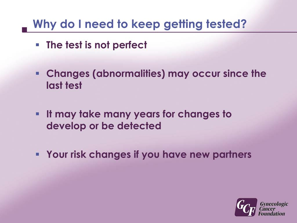 Why do I need to keep getting tested?