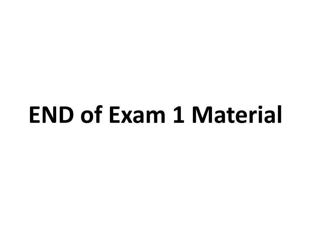 END of Exam 1 Material