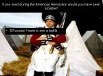 if you lived during the american revolution would you have seen a battle