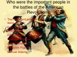 who were the important people in the battles of the american revolution
