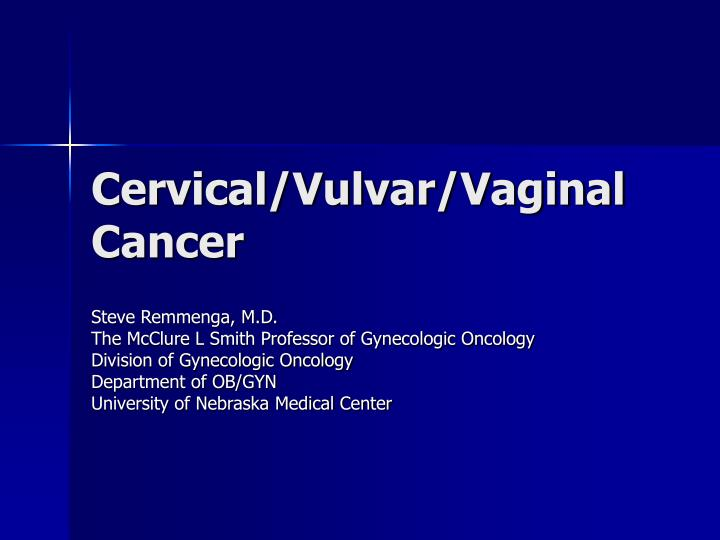 Cervical vulvar vaginal cancer