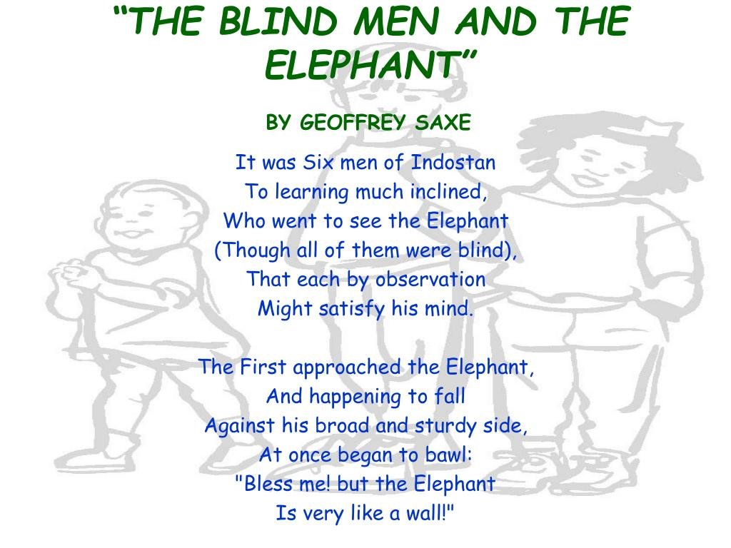 """THE BLIND MEN AND THE ELEPHANT"""